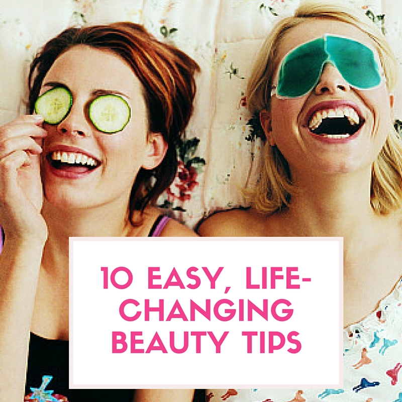 10 easy life changing beauty tips