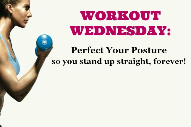 Workout Wednesday: Stand Up Straight Forever