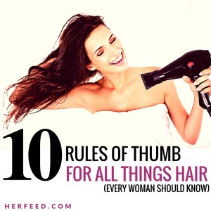 10 Rules of Thumb for Hair that Every Girl Should Know (and remember!)