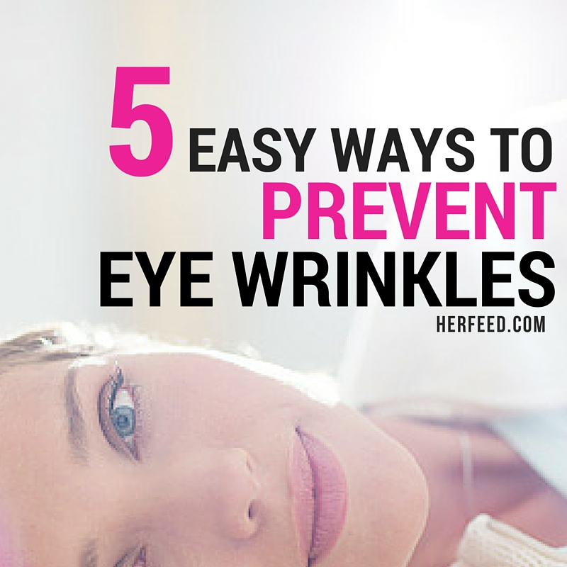 5 easy ways to prevent eye wrinkles