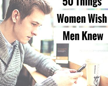50 things women wish men knew