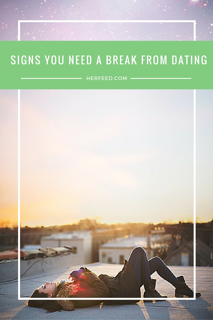 Signs You Need a Little Break From Dating